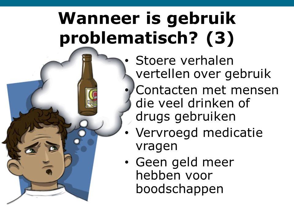 Wanneer is gebruik problematisch? (3) • Stoere verhalen vertellen over gebruik • Contacten met mensen die veel drinken of drugs gebruiken • Vervroegd