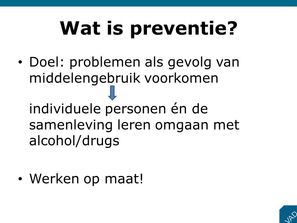 Wat is preventie? • Doel: problemen als gevolg van middelengebruik voorkomen individuele personen én de samenleving leren omgaan met alcohol/drugs • W
