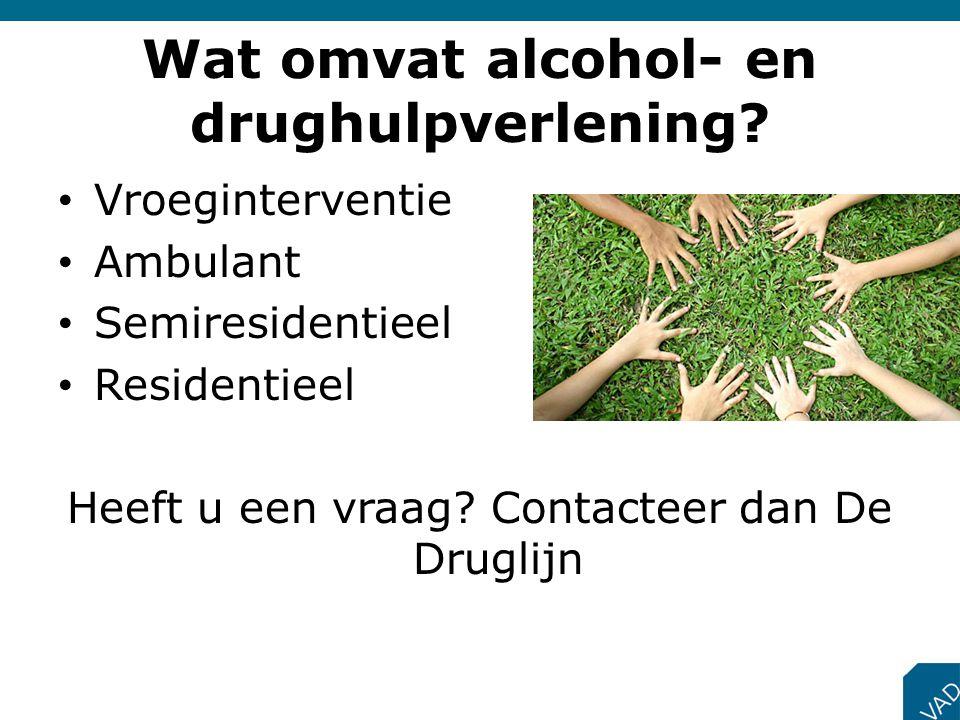 Wat omvat alcohol- en drughulpverlening? • Vroeginterventie • Ambulant • Semiresidentieel • Residentieel Heeft u een vraag? Contacteer dan De Druglijn