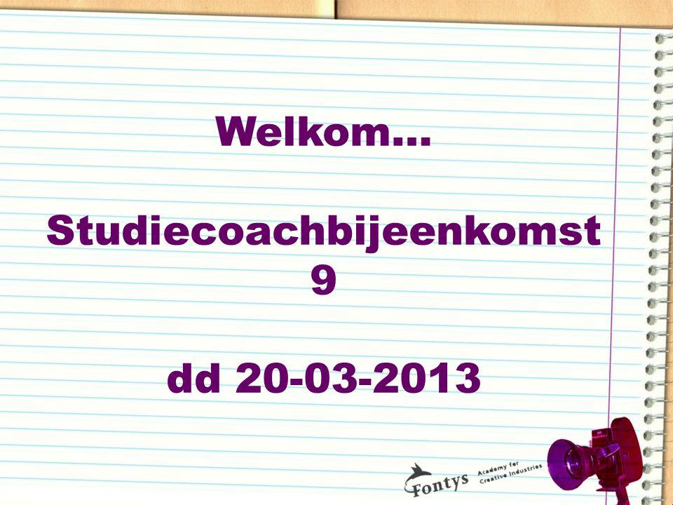 Welkom… Studiecoachbijeenkomst 9 dd 20-03-2013