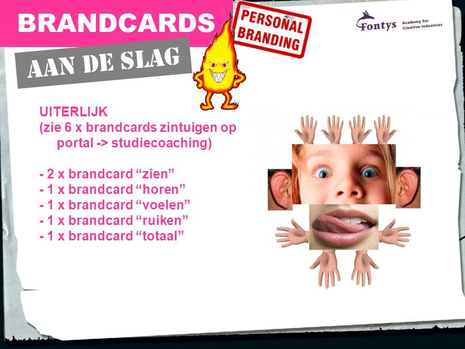 BRANDCARDS UITERLIJK (zie 6 x brandcards zintuigen op portal -> studiecoaching) - 2 x brandcard zien - 1 x brandcard horen - 1 x brandcard voelen - 1 x brandcard ruiken - 1 x brandcard totaal Aan de slag
