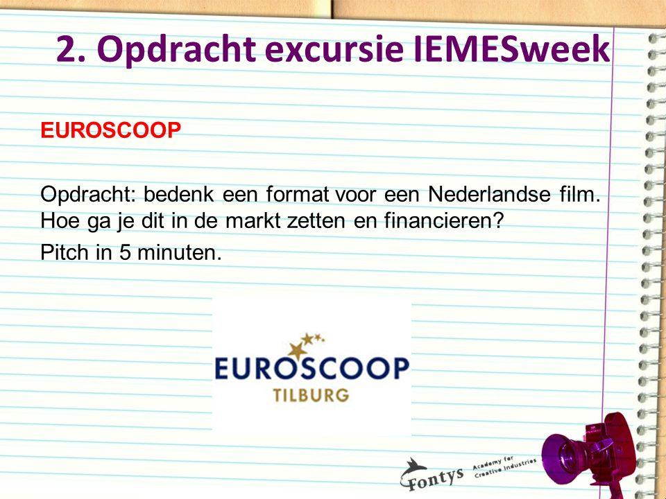 2.Opdracht excursie IEMESweek EUROSCOOP Opdracht: bedenk een format voor een Nederlandse film.