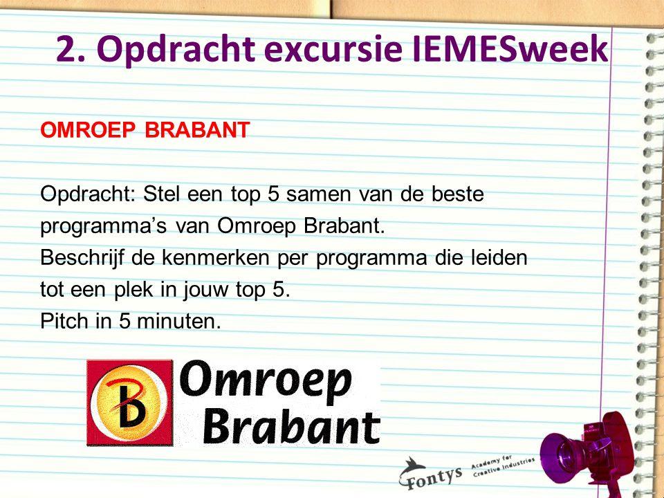 2. Opdracht excursie IEMESweek OMROEP BRABANT Opdracht: Stel een top 5 samen van de beste programma's van Omroep Brabant. Beschrijf de kenmerken per p