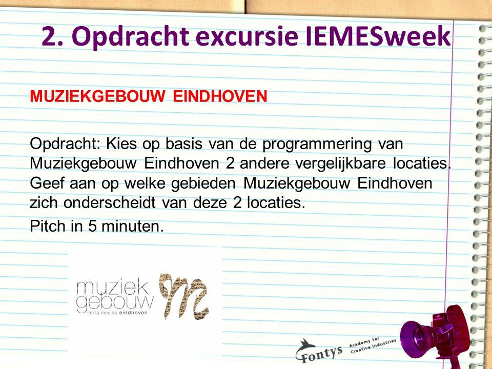 2. Opdracht excursie IEMESweek MUZIEKGEBOUW EINDHOVEN Opdracht: Kies op basis van de programmering van Muziekgebouw Eindhoven 2 andere vergelijkbare l
