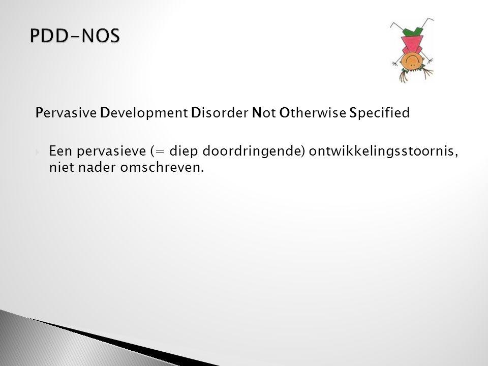 Pervasive Development Disorder Not Otherwise Specified  Een pervasieve (= diep doordringende) ontwikkelingsstoornis, niet nader omschreven.
