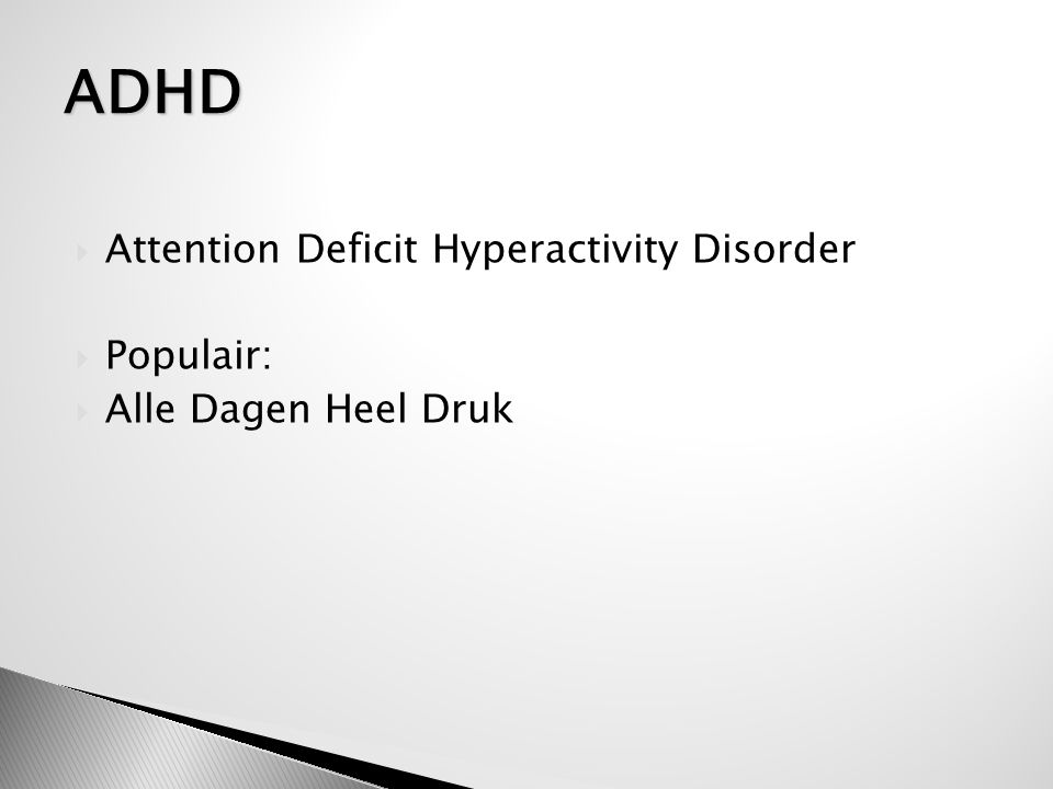  Attention Deficit Hyperactivity Disorder  Populair:  Alle Dagen Heel Druk ADHD