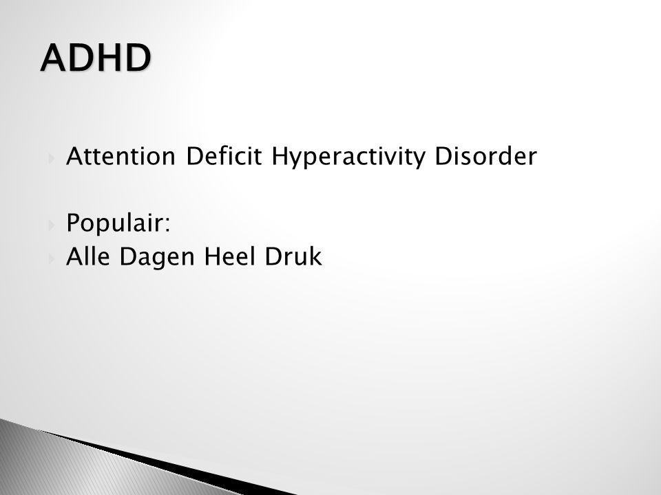 - - Aandachts- en concentratiestoornis - - Impulsiviteit - - Hyperactiviteit