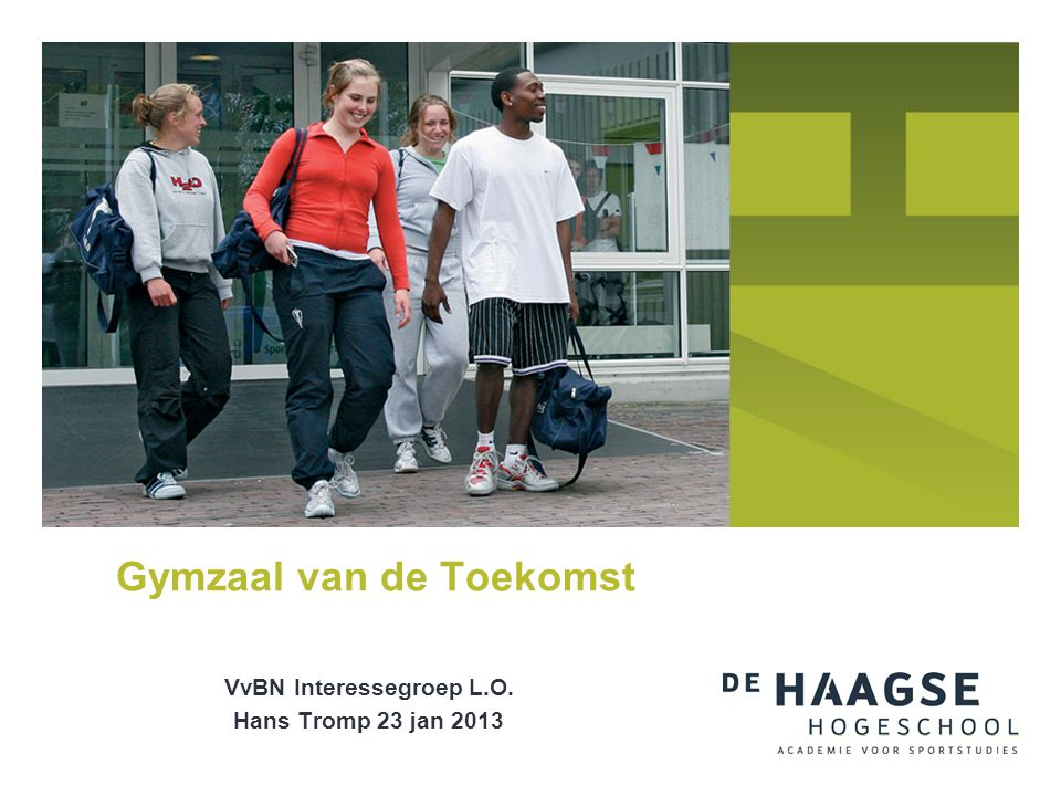 VvBN Interessegroep L.O. Hans Tromp 23 jan 2013 Gymzaal van de Toekomst