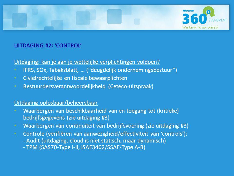 """UITDAGING #2: 'CONTROL' Uitdaging: kan je aan je wettelijke verplichtingen voldoen? • IFRS, SOx, Tabaksblatt, … (""""deugdelijk ondernemingsbestuur"""") • C"""