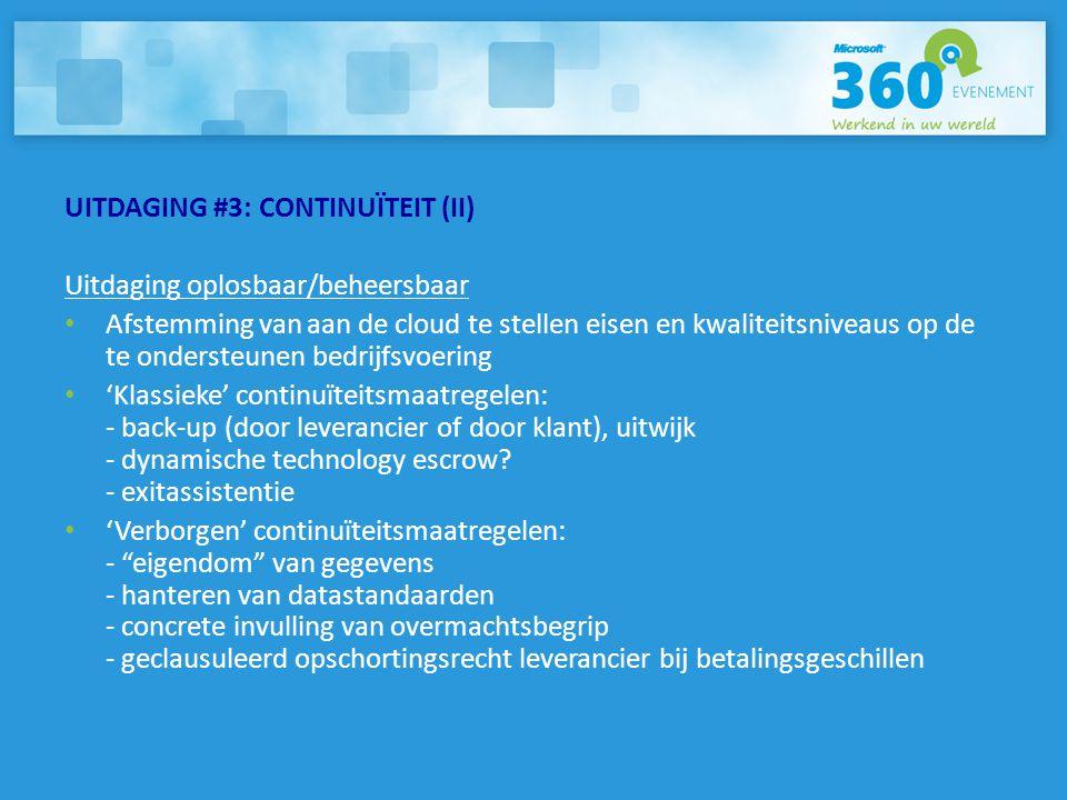UITDAGING #3: CONTINUÏTEIT (II) Uitdaging oplosbaar/beheersbaar • Afstemming van aan de cloud te stellen eisen en kwaliteitsniveaus op de te ondersteu