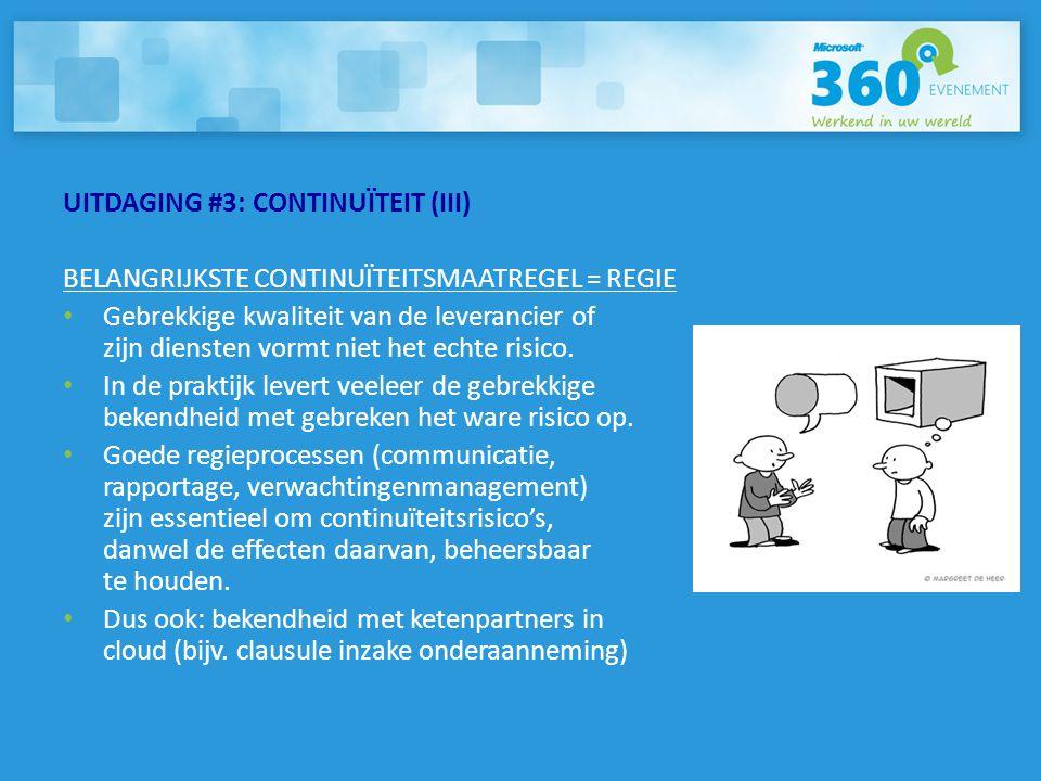 UITDAGING #3: CONTINUÏTEIT (III) BELANGRIJKSTE CONTINUÏTEITSMAATREGEL = REGIE • Gebrekkige kwaliteit van de leverancier of zijn diensten vormt niet he