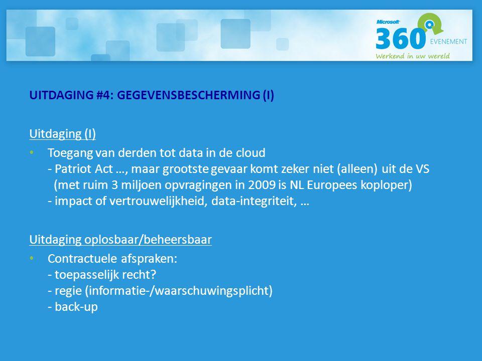 UITDAGING #4: GEGEVENSBESCHERMING (I) Uitdaging (I) • Toegang van derden tot data in de cloud - Patriot Act …, maar grootste gevaar komt zeker niet (a