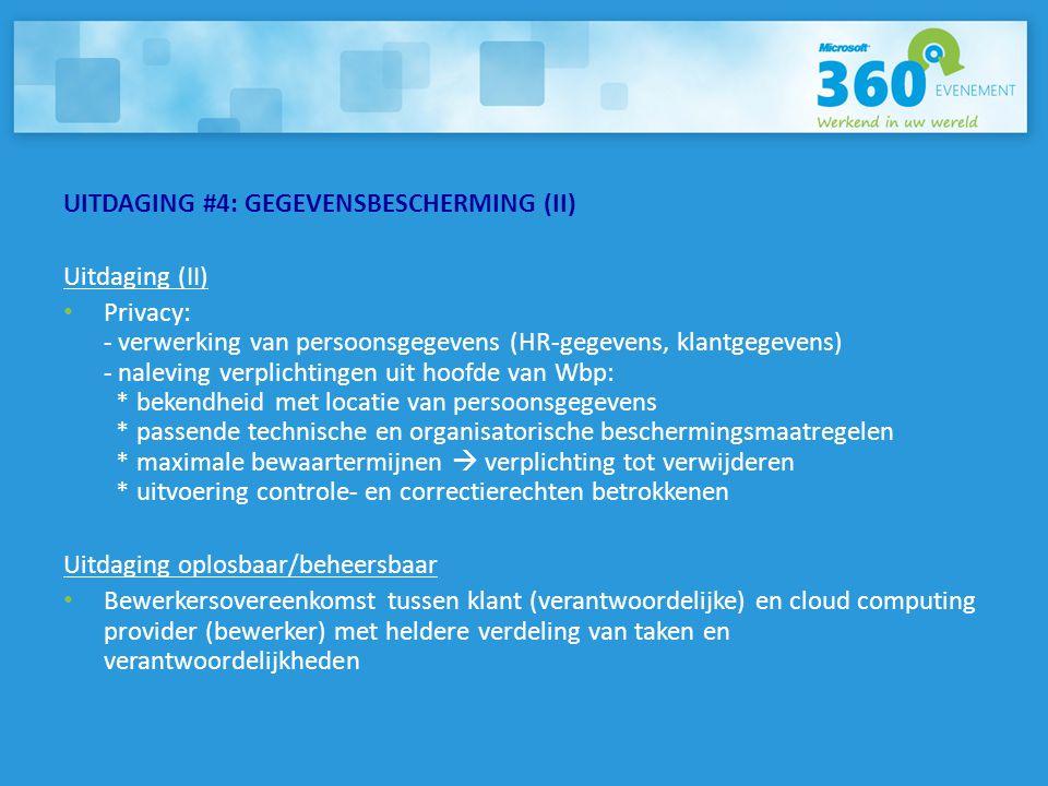 UITDAGING #4: GEGEVENSBESCHERMING (II) Uitdaging (II) • Privacy: - verwerking van persoonsgegevens (HR-gegevens, klantgegevens) - naleving verplichtin