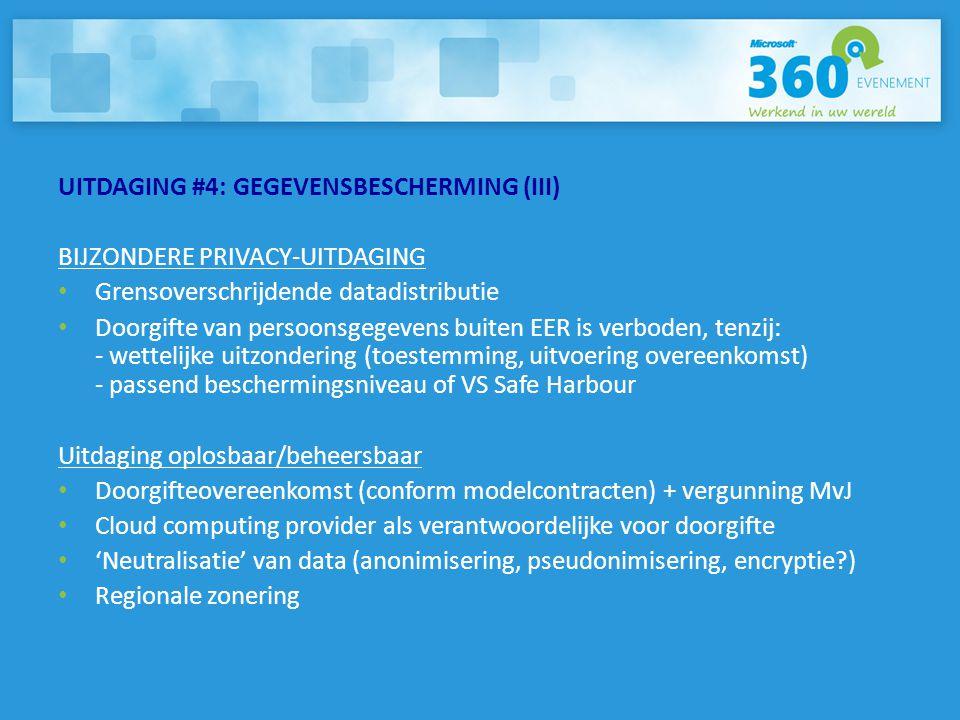 UITDAGING #4: GEGEVENSBESCHERMING (III) BIJZONDERE PRIVACY-UITDAGING • Grensoverschrijdende datadistributie • Doorgifte van persoonsgegevens buiten EE