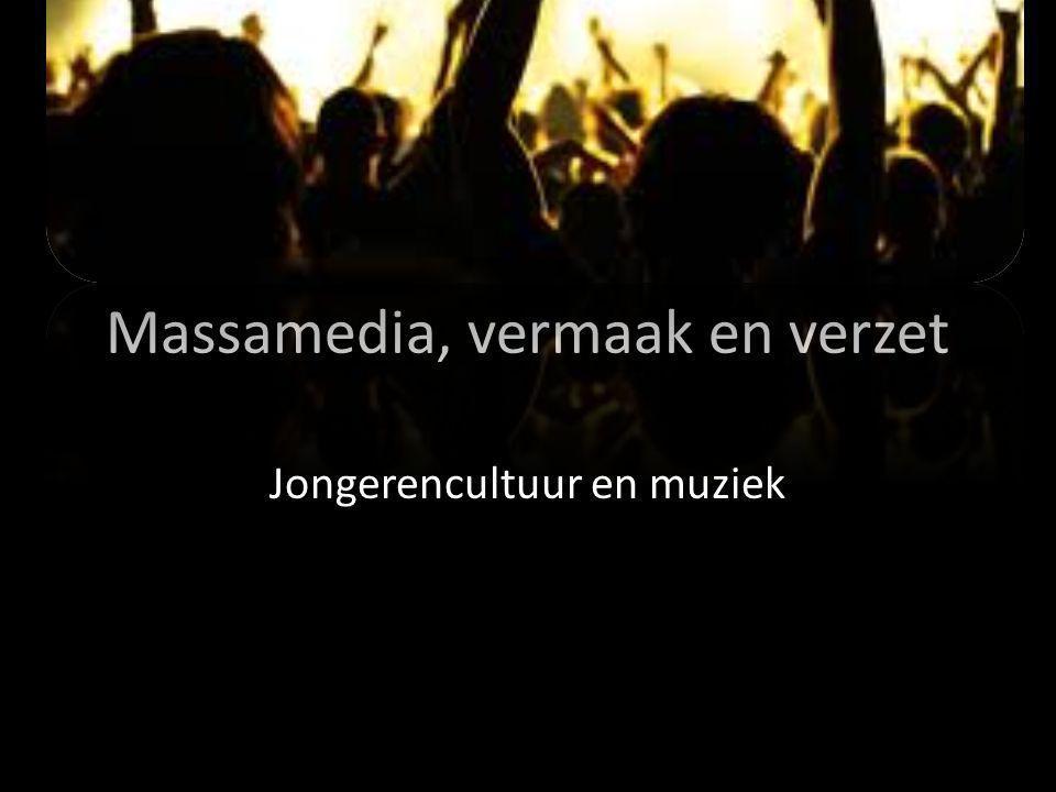 Massamedia, vermaak en verzet Jongerencultuur en muziek