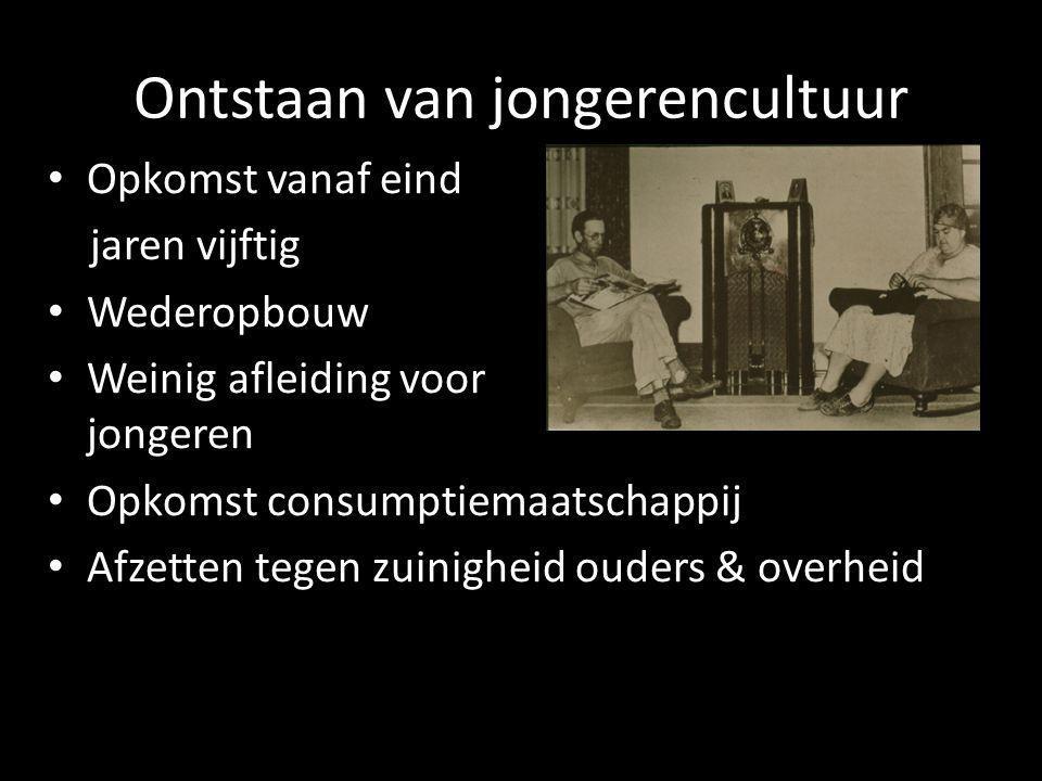 Ontstaan van jongerencultuur • Opkomst vanaf eind jaren vijftig • Wederopbouw • Weinig afleiding voor jongeren • Opkomst consumptiemaatschappij • Afze