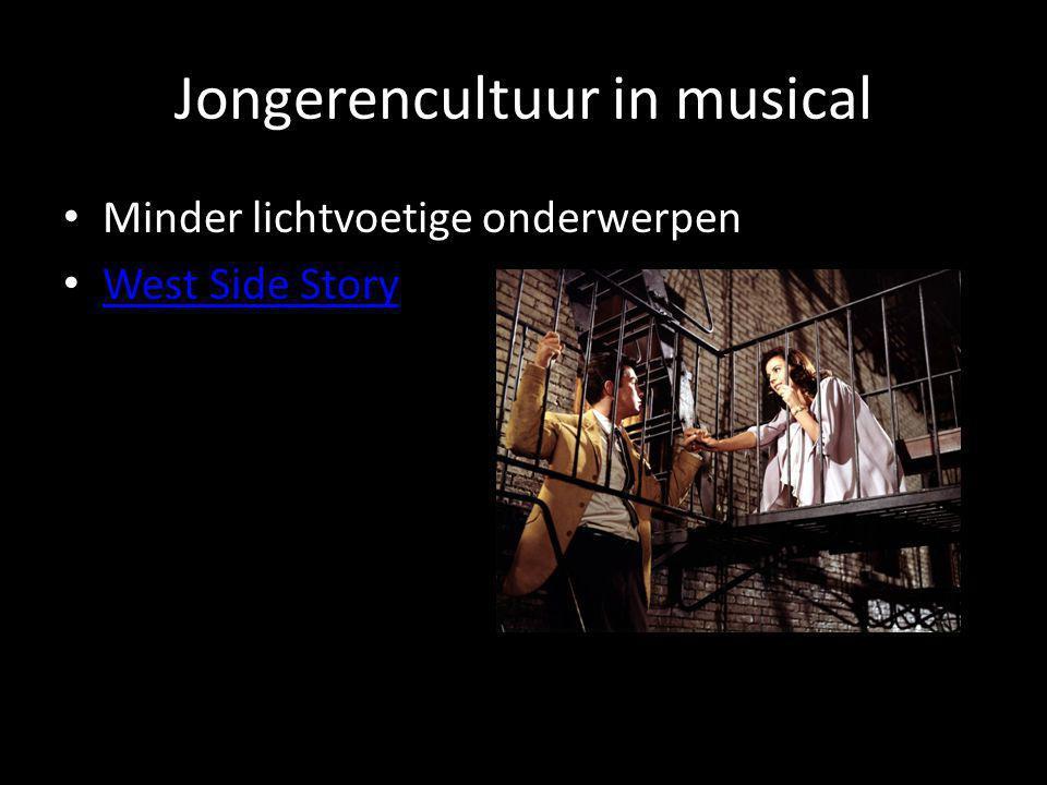 Jongerencultuur in musical • Minder lichtvoetige onderwerpen • West Side Story West Side Story