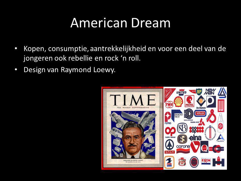 American Dream • Kopen, consumptie, aantrekkelijkheid en voor een deel van de jongeren ook rebellie en rock 'n roll. • Design van Raymond Loewy.