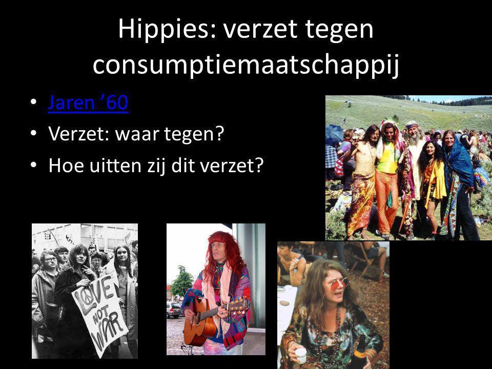 Hippies: verzet tegen consumptiemaatschappij • Jaren '60 Jaren '60 • Verzet: waar tegen? • Hoe uitten zij dit verzet?