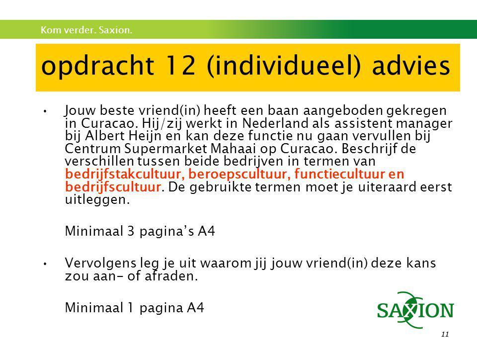 Kom verder. Saxion. 11 opdracht 12 (individueel) advies •Jouw beste vriend(in) heeft een baan aangeboden gekregen in Curacao. Hij/zij werkt in Nederla