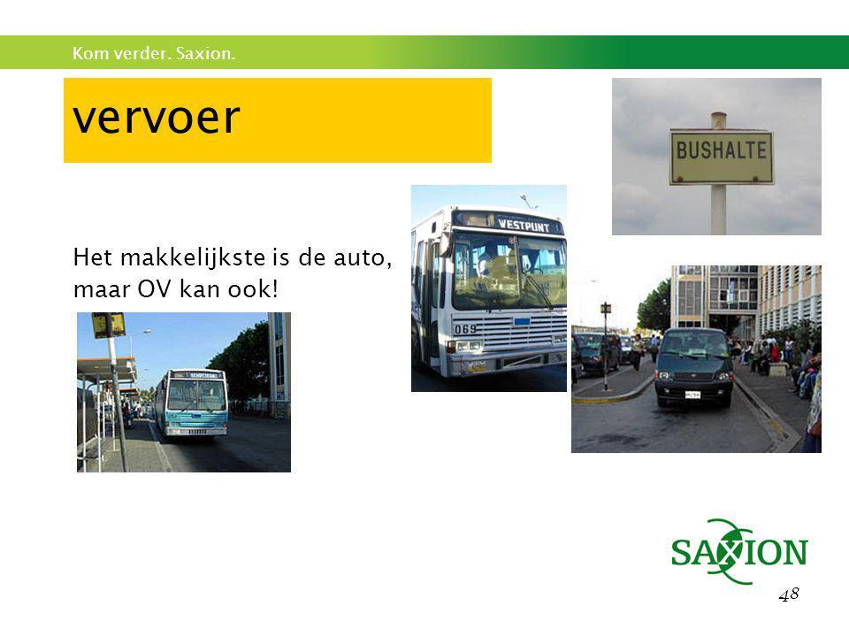 Kom verder. Saxion. 48 vervoer Het makkelijkste is de auto, maar OV kan ook!