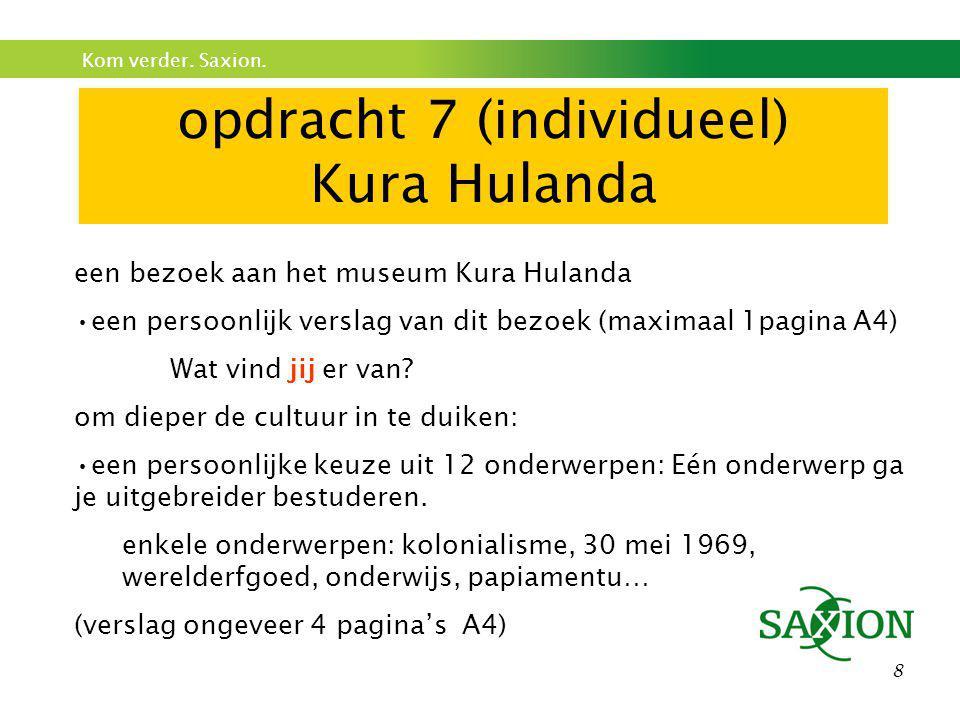 Kom verder. Saxion. 8 opdracht 7 (individueel) Kura Hulanda een bezoek aan het museum Kura Hulanda •een persoonlijk verslag van dit bezoek (maximaal 1