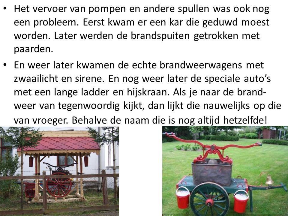 • Het vervoer van pompen en andere spullen was ook nog een probleem. Eerst kwam er een kar die geduwd moest worden. Later werden de brandspuiten getro