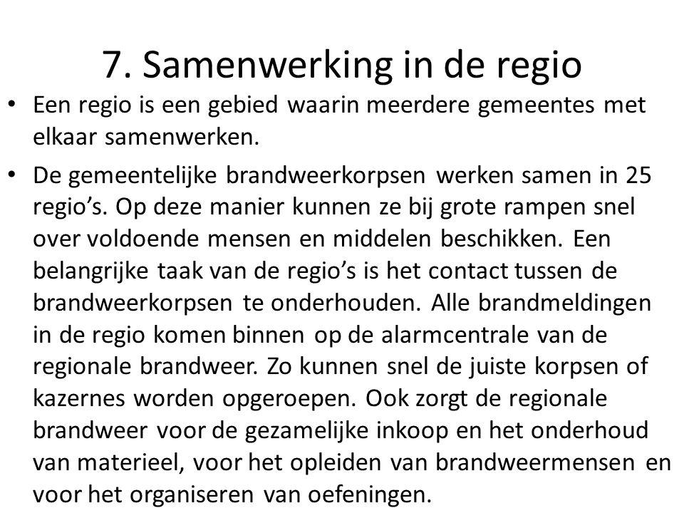 7. Samenwerking in de regio • Een regio is een gebied waarin meerdere gemeentes met elkaar samenwerken. • De gemeentelijke brandweerkorpsen werken sam
