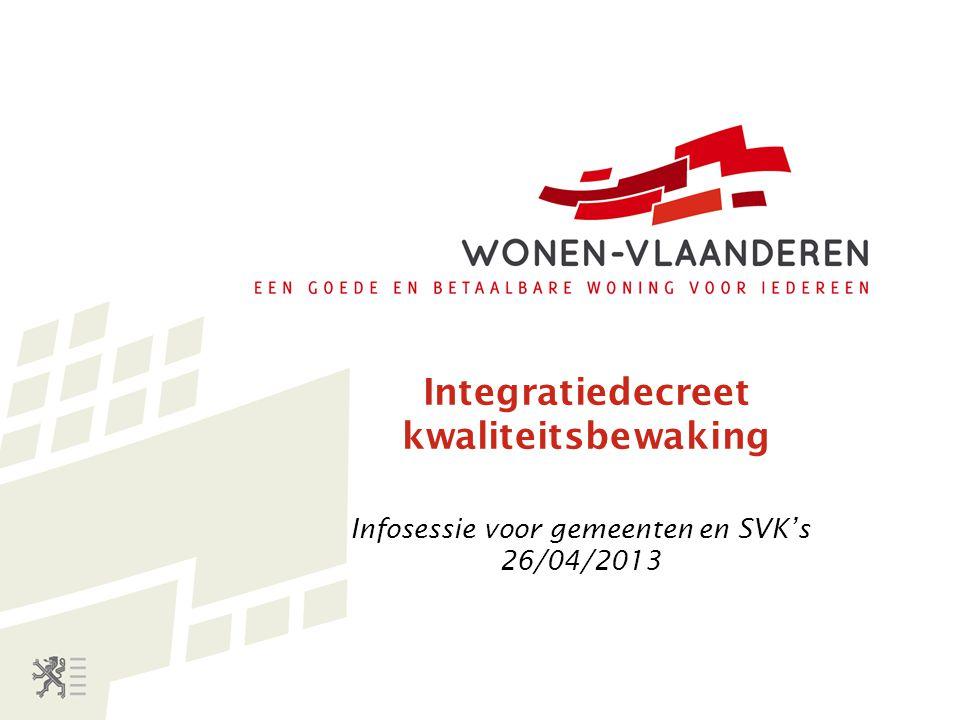 Integratiedecreet kwaliteitsbewaking Infosessie voor gemeenten en SVK's 26/04/2013