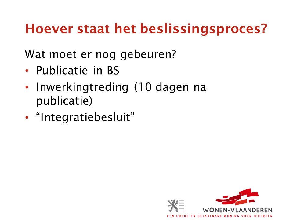 """Hoever staat het beslissingsproces? Wat moet er nog gebeuren? • Publicatie in BS • Inwerkingtreding (10 dagen na publicatie) • """"Integratiebesluit"""""""
