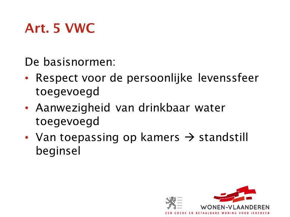 Art. 5 VWC De basisnormen: • Respect voor de persoonlijke levenssfeer toegevoegd • Aanwezigheid van drinkbaar water toegevoegd • Van toepassing op kam