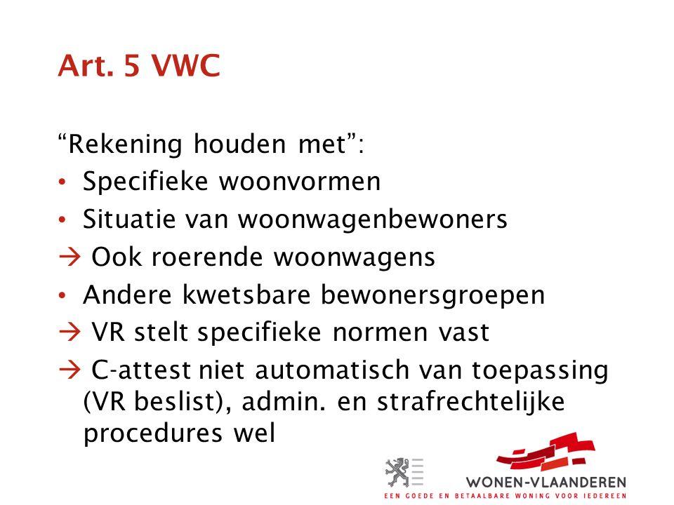 """Art. 5 VWC """"Rekening houden met"""": • Specifieke woonvormen • Situatie van woonwagenbewoners  Ook roerende woonwagens • Andere kwetsbare bewonersgroepe"""