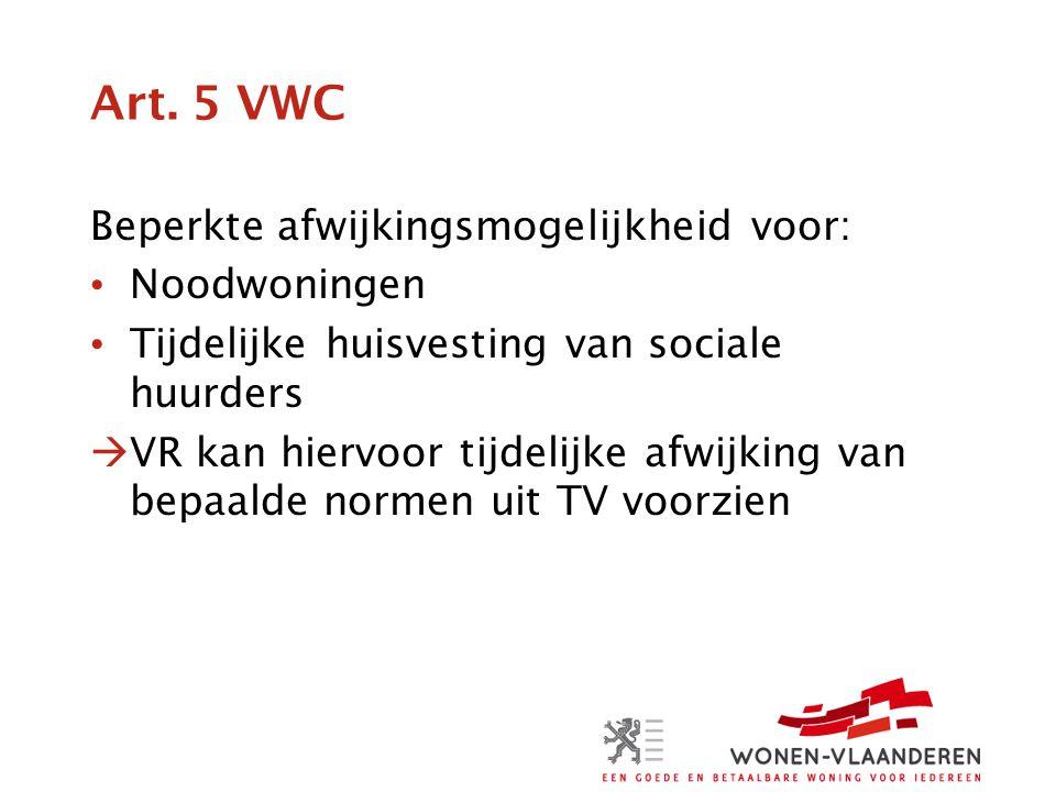 Art. 5 VWC Beperkte afwijkingsmogelijkheid voor: • Noodwoningen • Tijdelijke huisvesting van sociale huurders  VR kan hiervoor tijdelijke afwijking v