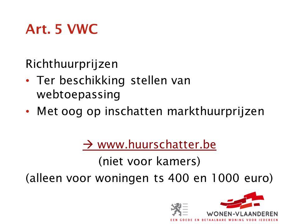 Art. 5 VWC Richthuurprijzen • Ter beschikking stellen van webtoepassing • Met oog op inschatten markthuurprijzen  www.huurschatter.be (niet voor kame