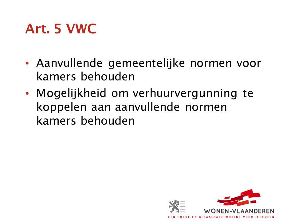 Art. 5 VWC • Aanvullende gemeentelijke normen voor kamers behouden • Mogelijkheid om verhuurvergunning te koppelen aan aanvullende normen kamers behou