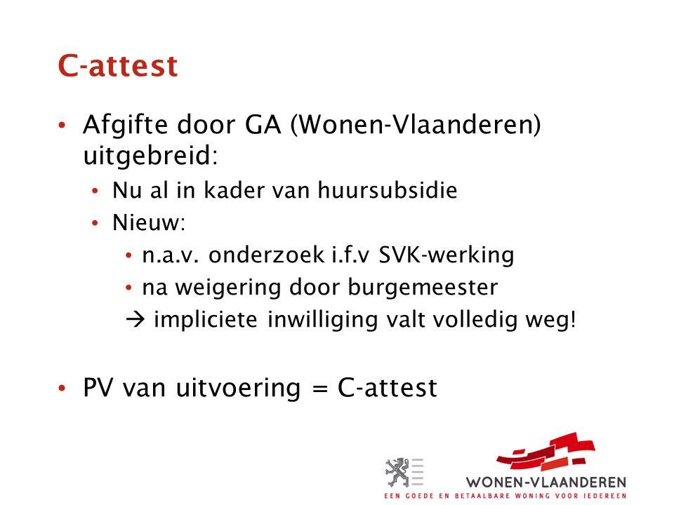 C-attest • Afgifte door GA (Wonen-Vlaanderen) uitgebreid: • Nu al in kader van huursubsidie • Nieuw: • n.a.v. onderzoek i.f.v SVK-werking • na weigeri