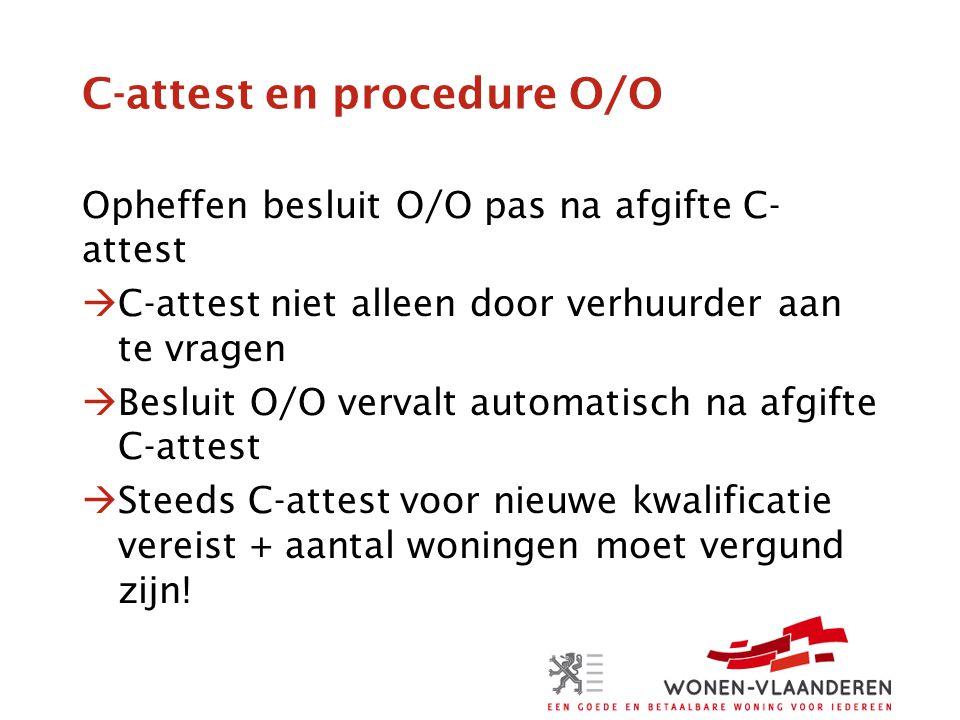 C-attest en procedure O/O Opheffen besluit O/O pas na afgifte C- attest  C-attest niet alleen door verhuurder aan te vragen  Besluit O/O vervalt aut
