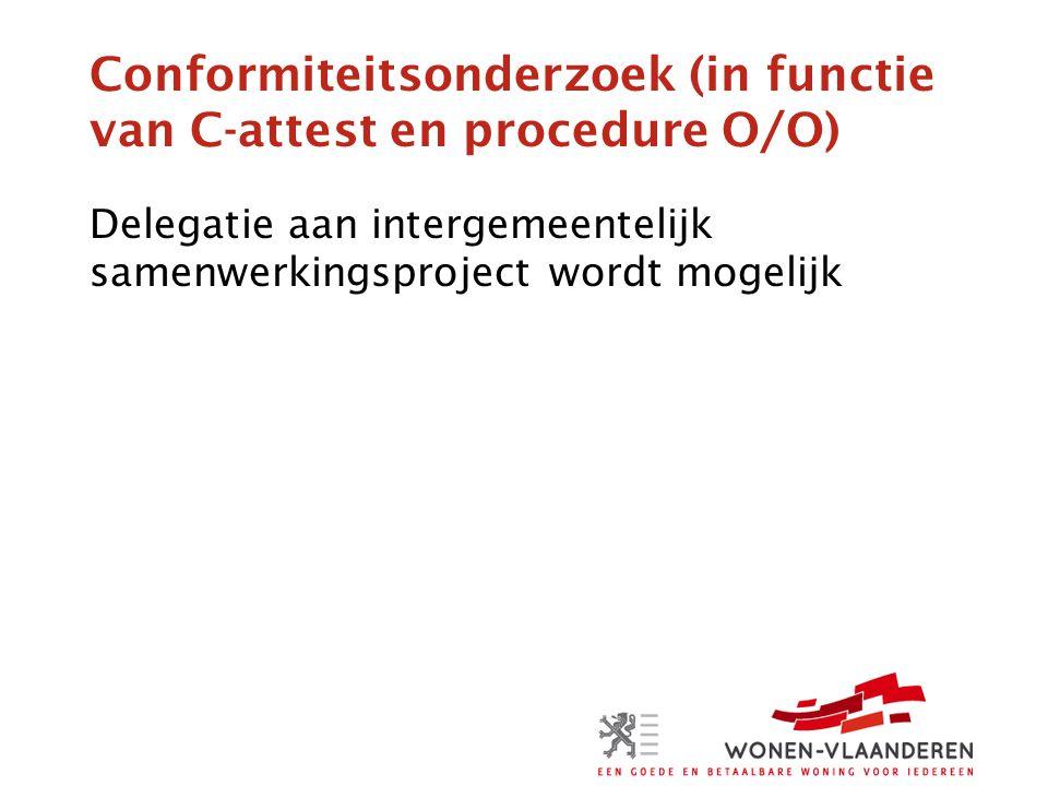 Conformiteitsonderzoek (in functie van C-attest en procedure O/O) Delegatie aan intergemeentelijk samenwerkingsproject wordt mogelijk
