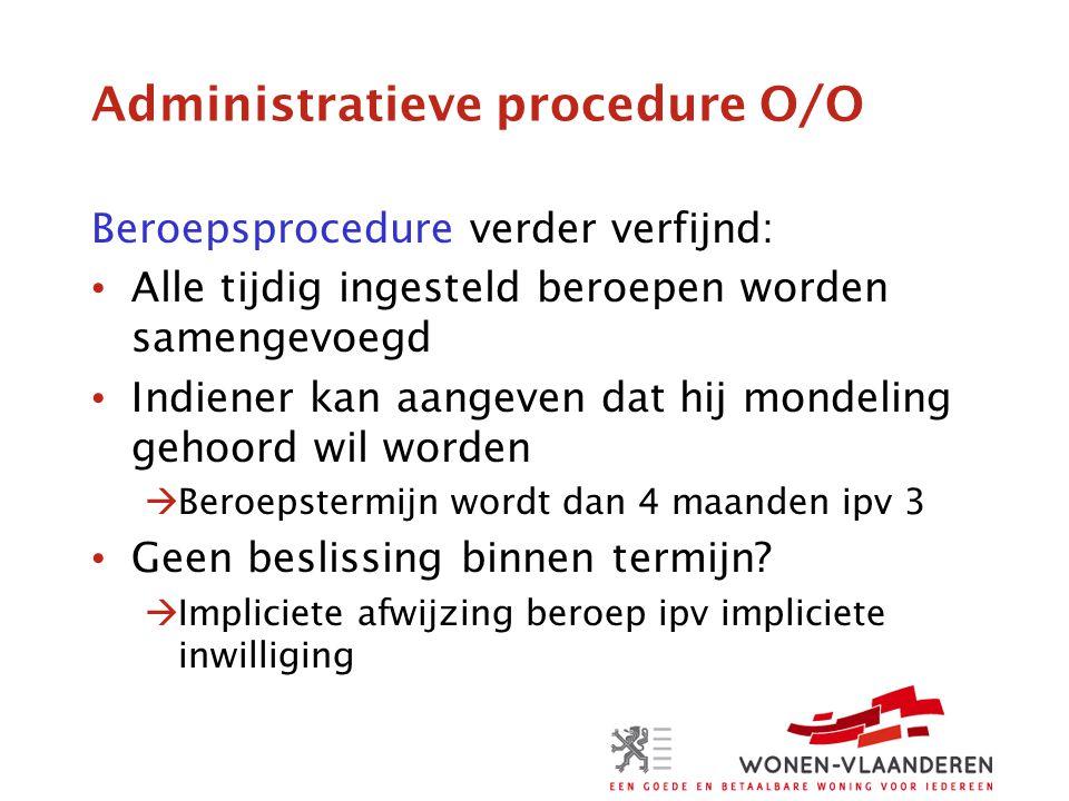 Administratieve procedure O/O Beroepsprocedure verder verfijnd: • Alle tijdig ingesteld beroepen worden samengevoegd • Indiener kan aangeven dat hij m