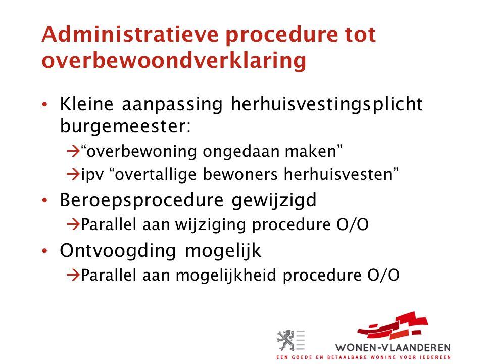 """Administratieve procedure tot overbewoondverklaring • Kleine aanpassing herhuisvestingsplicht burgemeester:  """"overbewoning ongedaan maken""""  ipv """"ove"""