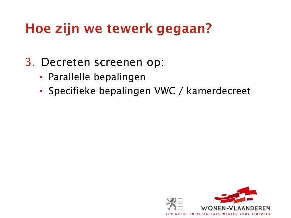 Hoe zijn we tewerk gegaan? 3.Decreten screenen op: • Parallelle bepalingen • Specifieke bepalingen VWC / kamerdecreet