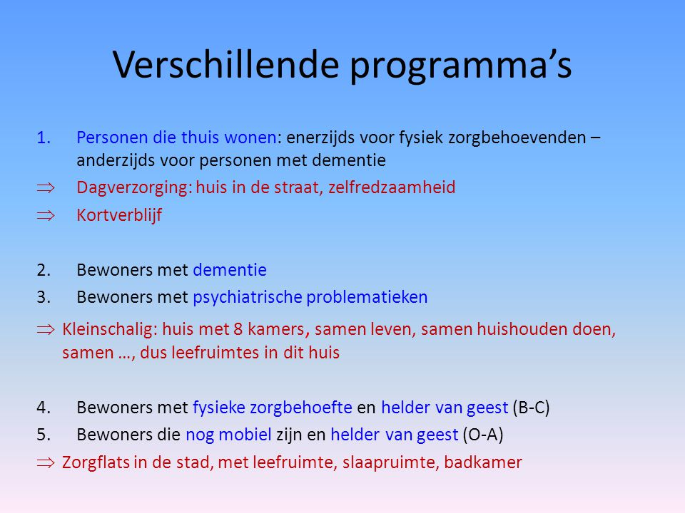 Verschillende programma's 1.Personen die thuis wonen: enerzijds voor fysiek zorgbehoevenden – anderzijds voor personen met dementie  Dagverzorging: h