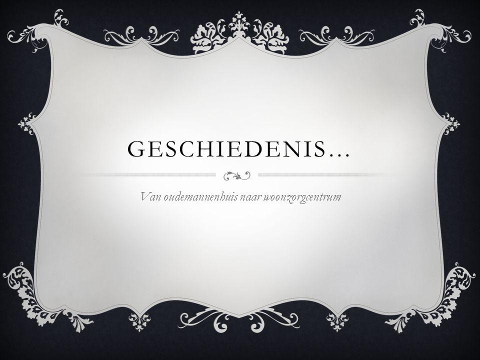 GESCHIEDENIS… Van oudemannenhuis naar woonzorgcentrum