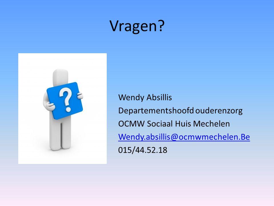 Vragen? Wendy Absillis Departementshoofd ouderenzorg OCMW Sociaal Huis Mechelen Wendy.absillis@ocmwmechelen.Be 015/44.52.18