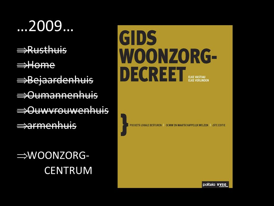 …2009…  Rusthuis  Home  Bejaardenhuis  Oumannenhuis  Ouwvrouwenhuis  armenhuis  WOONZORG- CENTRUM