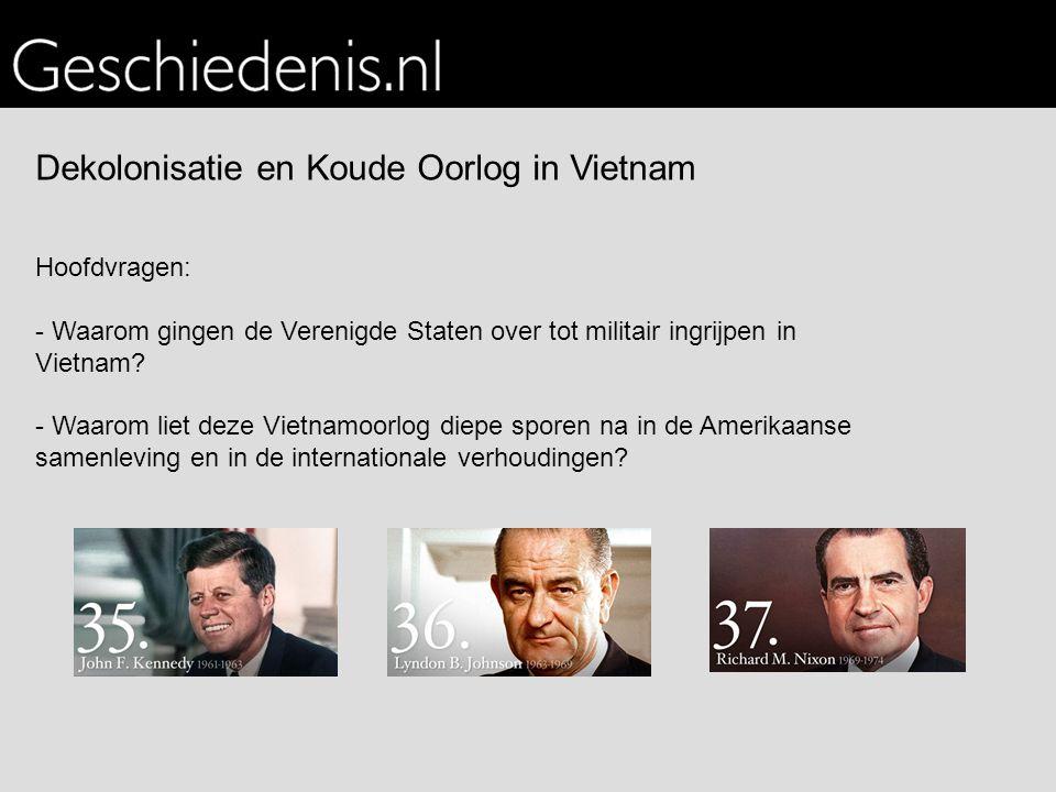 Dekolonisatie en Koude Oorlog in Vietnam Hoofdvragen: - Waarom gingen de Verenigde Staten over tot militair ingrijpen in Vietnam? - Waarom liet deze V