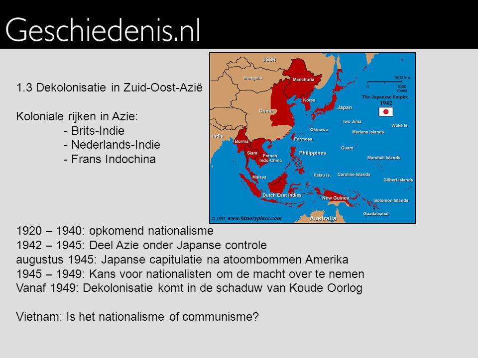 1.3 Dekolonisatie in Zuid-Oost-Azië Koloniale rijken in Azie: - Brits-Indie - Nederlands-Indie - Frans Indochina 1920 – 1940: opkomend nationalisme 19