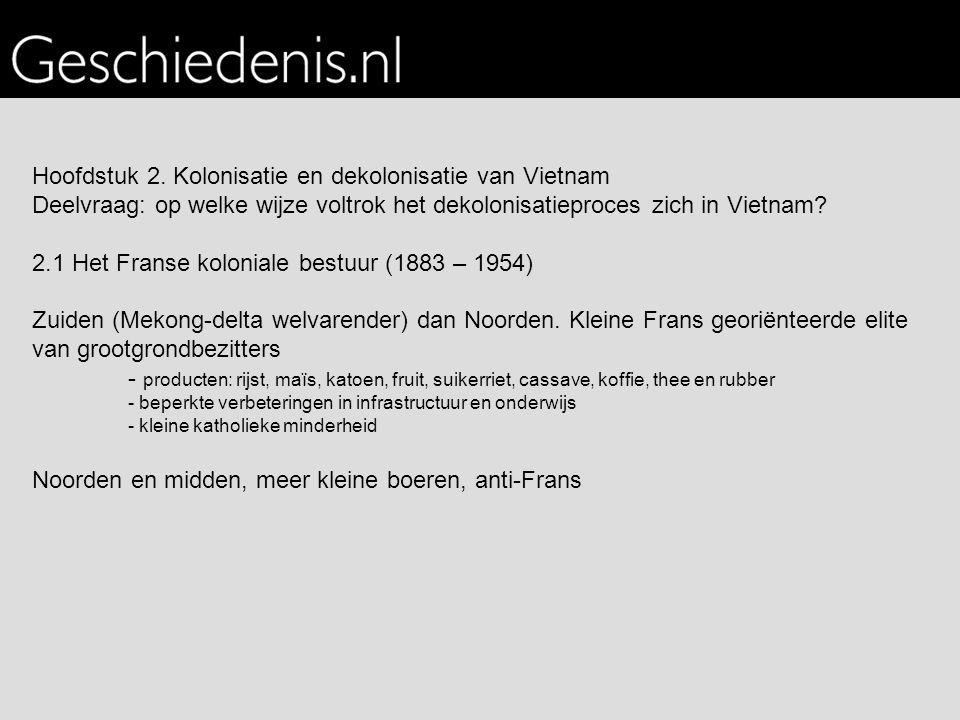 Hoofdstuk 2. Kolonisatie en dekolonisatie van Vietnam Deelvraag: op welke wijze voltrok het dekolonisatieproces zich in Vietnam? 2.1 Het Franse koloni