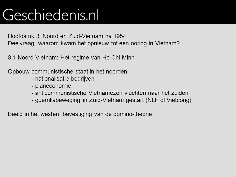 Hoofdstuk 3. Noord en Zuid-Vietnam na 1954 Deelvraag: waarom kwam het opnieuw tot een oorlog in Vietnam? 3.1 Noord-Vietnam: Het regime van Ho Chi Minh