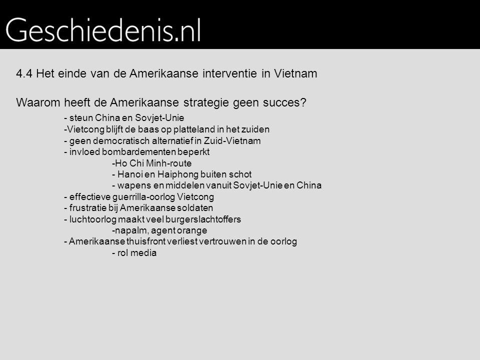 4.4 Het einde van de Amerikaanse interventie in Vietnam Waarom heeft de Amerikaanse strategie geen succes? - steun China en Sovjet-Unie -Vietcong blij